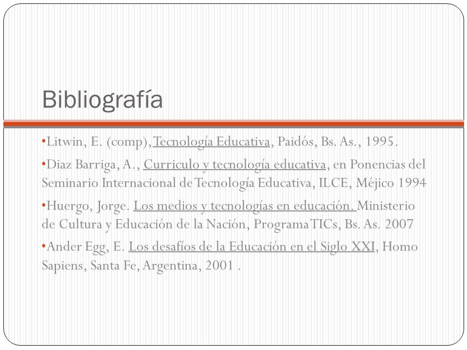Bibliografía Litwin, E. (comp), Tecnología Educativa, Paidós, Bs. As., 1995.