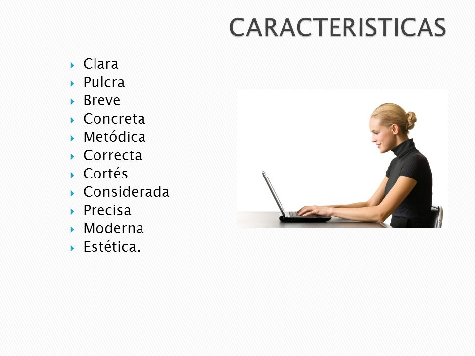CARACTERISTICAS Clara Pulcra Breve Concreta Metódica Correcta Cortés