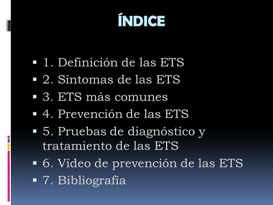 ÍNDICE 1. Definición de las ETS 2. Síntomas de las ETS