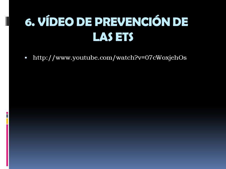 6. VÍDEO DE PREVENCIÓN DE LAS ETS