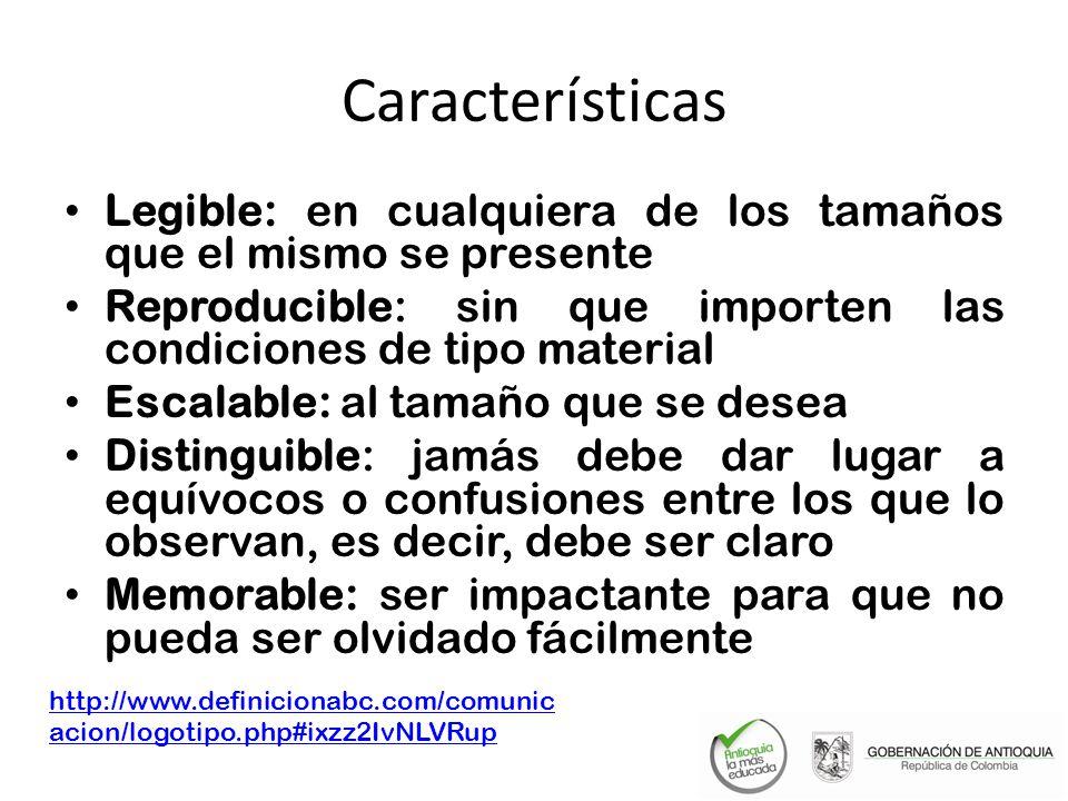 Características Legible: en cualquiera de los tamaños que el mismo se presente. Reproducible: sin que importen las condiciones de tipo material.