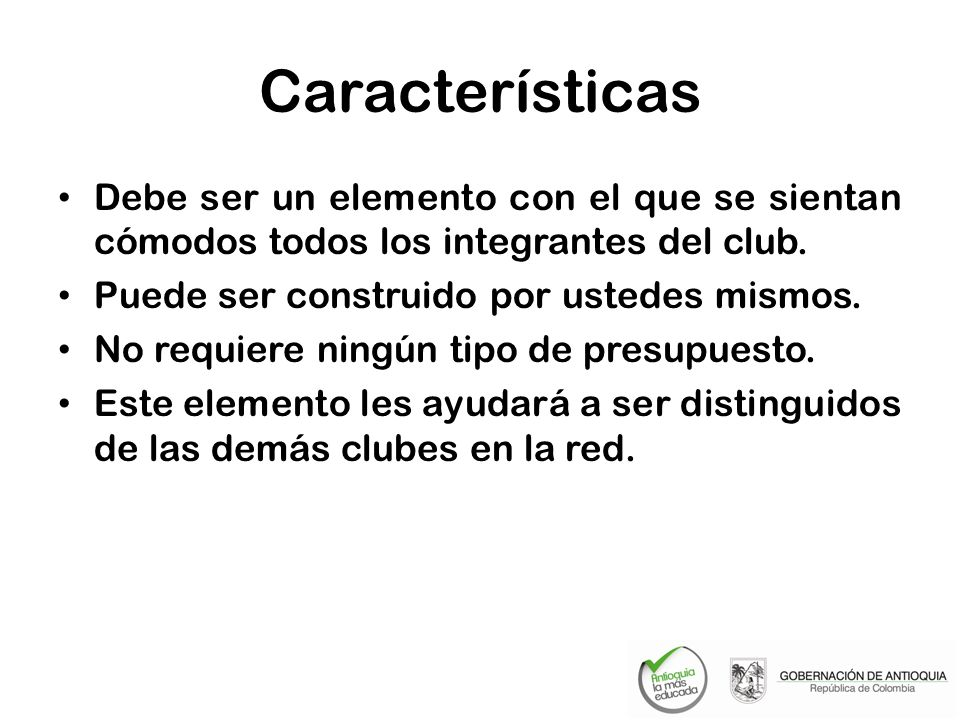 Características Debe ser un elemento con el que se sientan cómodos todos los integrantes del club. Puede ser construido por ustedes mismos.
