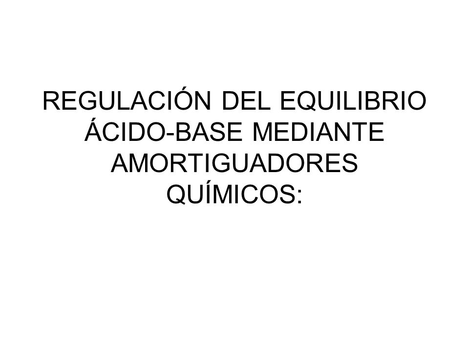REGULACIÓN DEL EQUILIBRIO ÁCIDO-BASE MEDIANTE AMORTIGUADORES QUÍMICOS: