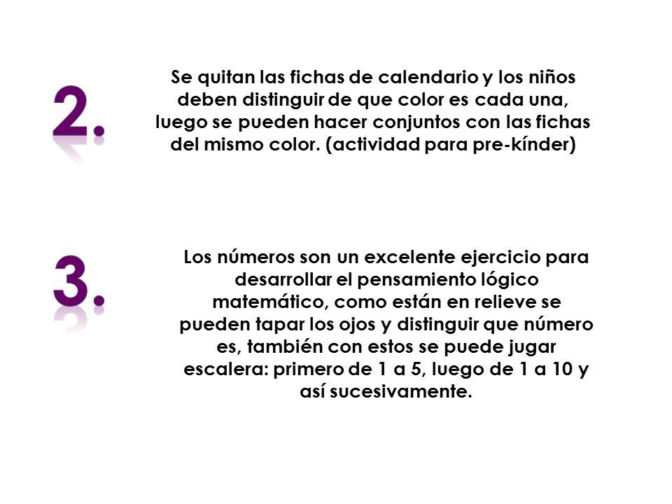 Se quitan las fichas de calendario y los niños deben distinguir de que color es cada una, luego se pueden hacer conjuntos con las fichas del mismo color. (actividad para pre-kínder)