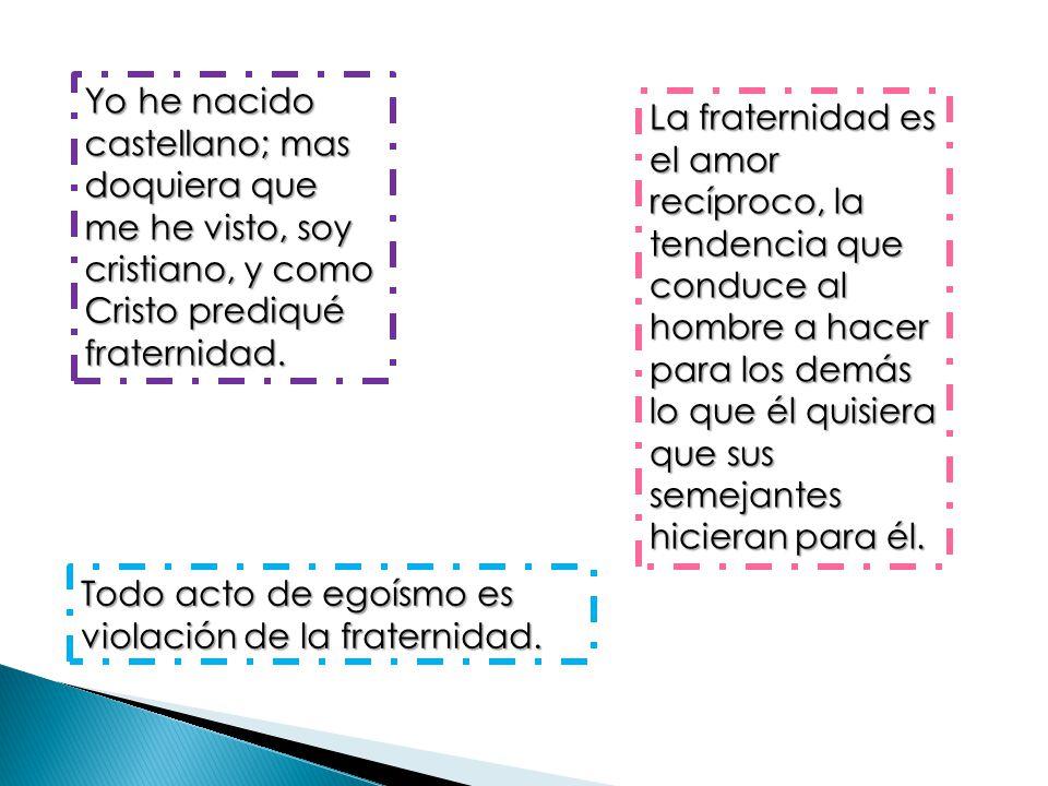 Yo he nacido castellano; mas doquiera que me he visto, soy cristiano, y como Cristo prediqué fraternidad.