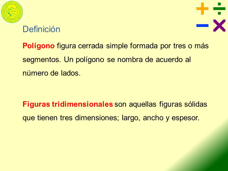 Definición Polígono figura cerrada simple formada por tres o más segmentos. Un polígono se nombra de acuerdo al número de lados.