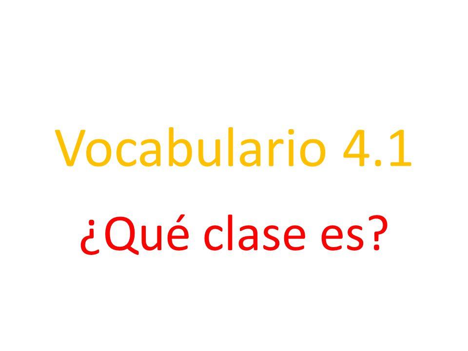 Vocabulario 4.1 ¿Qué clase es
