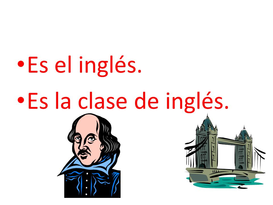 Es el inglés. Es la clase de inglés.
