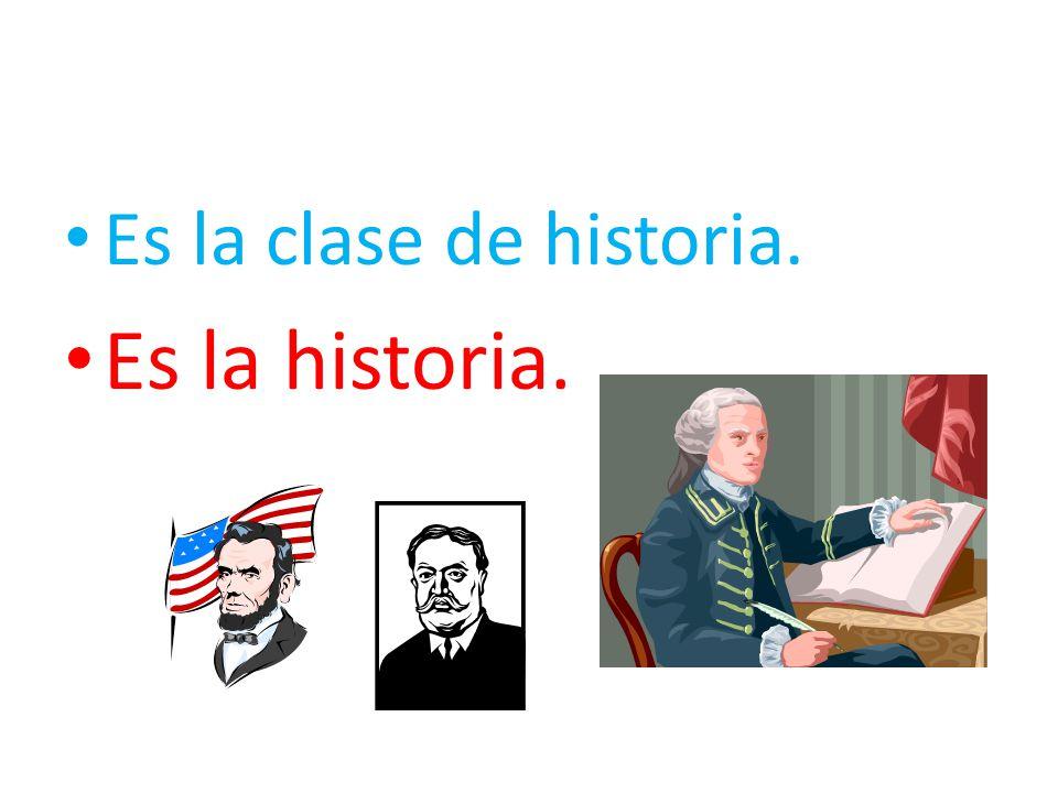 Es la clase de historia. Es la historia.