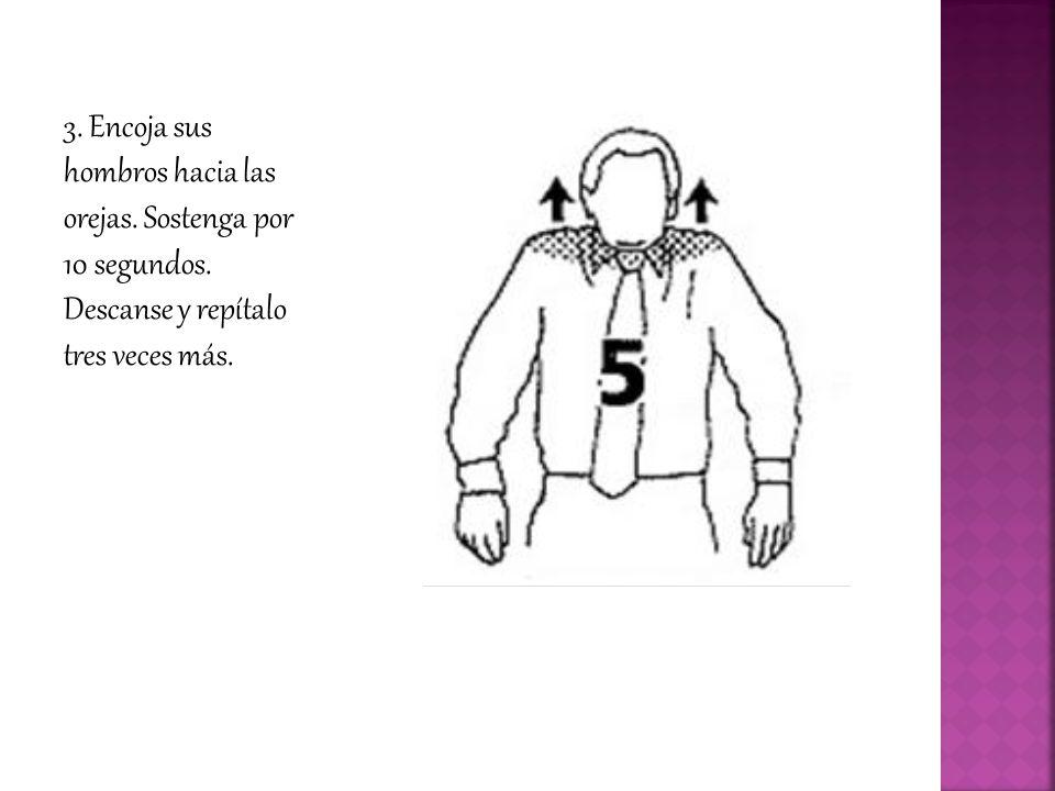 3. Encoja sus hombros hacia las orejas. Sostenga por 10 segundos