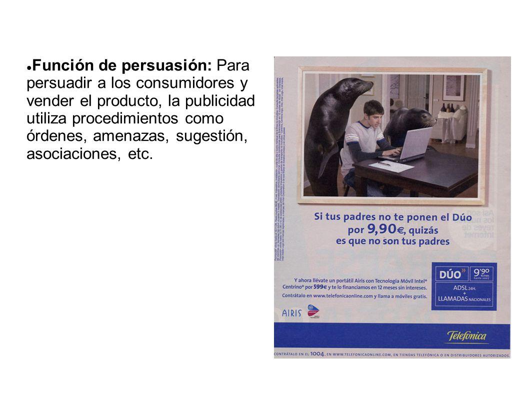 Función de persuasión: Para persuadir a los consumidores y vender el producto, la publicidad utiliza procedimientos como órdenes, amenazas, sugestión, asociaciones, etc.