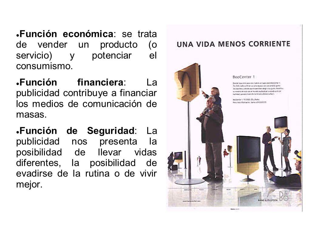 Función económica: se trata de vender un producto (o servicio) y potenciar el consumismo.