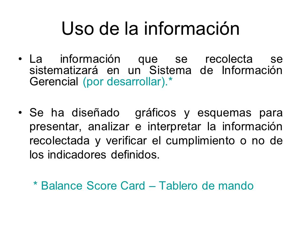 Uso de la información La información que se recolecta se sistematizará en un Sistema de Información Gerencial (por desarrollar).*