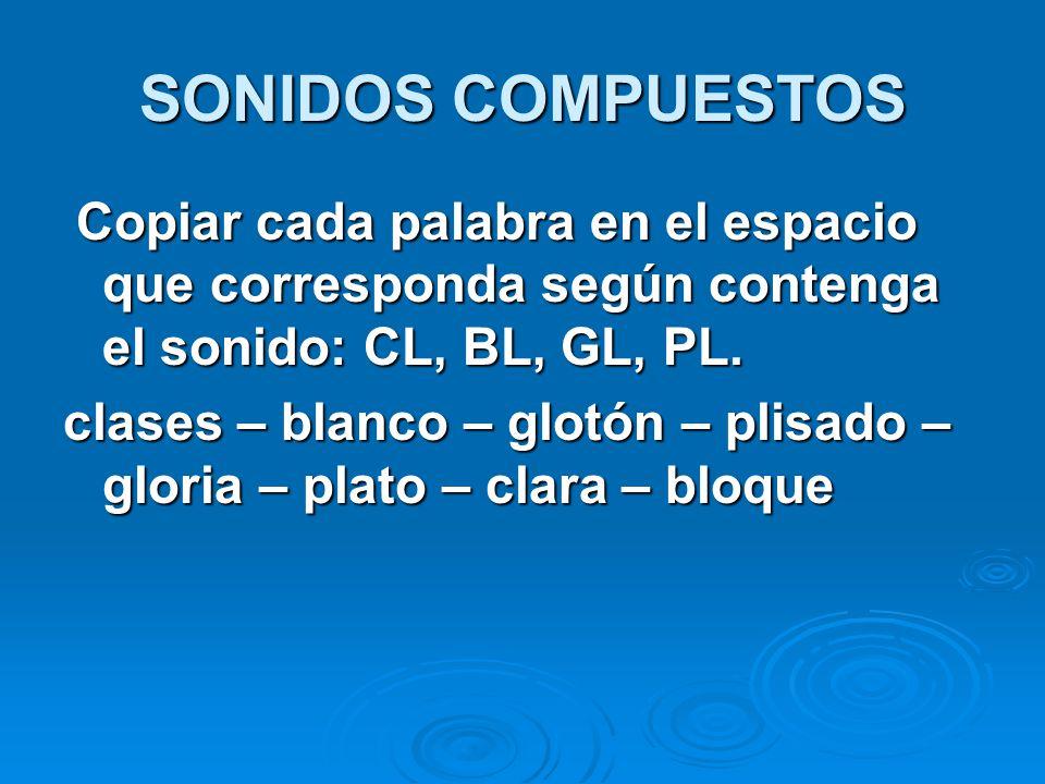 SONIDOS COMPUESTOS Copiar cada palabra en el espacio que corresponda según contenga el sonido: CL, BL, GL, PL.