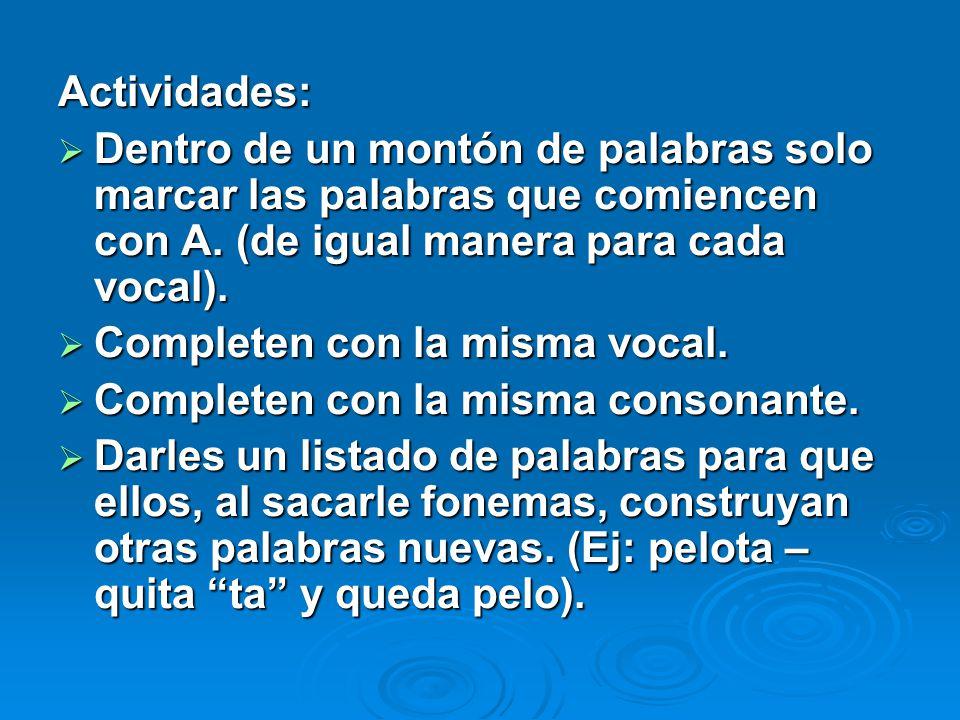 Actividades: Dentro de un montón de palabras solo marcar las palabras que comiencen con A. (de igual manera para cada vocal).