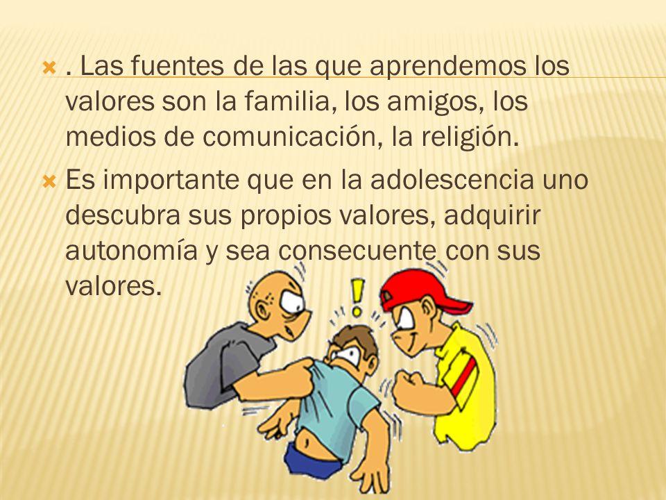 . Las fuentes de las que aprendemos los valores son la familia, los amigos, los medios de comunicación, la religión.