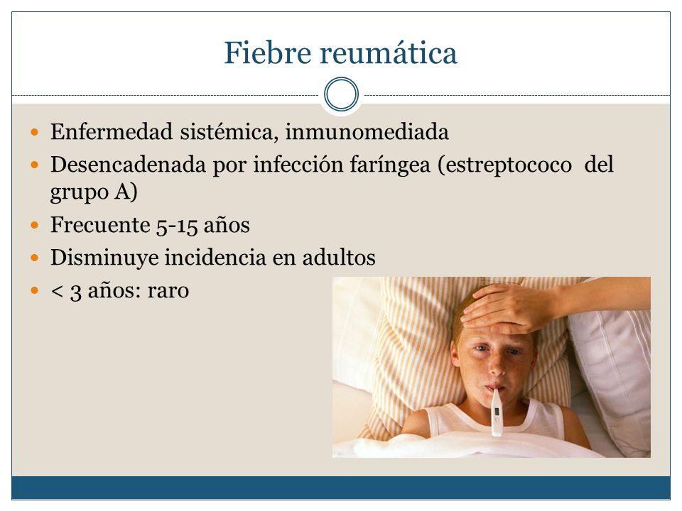 Fiebre reumática Enfermedad sistémica, inmunomediada