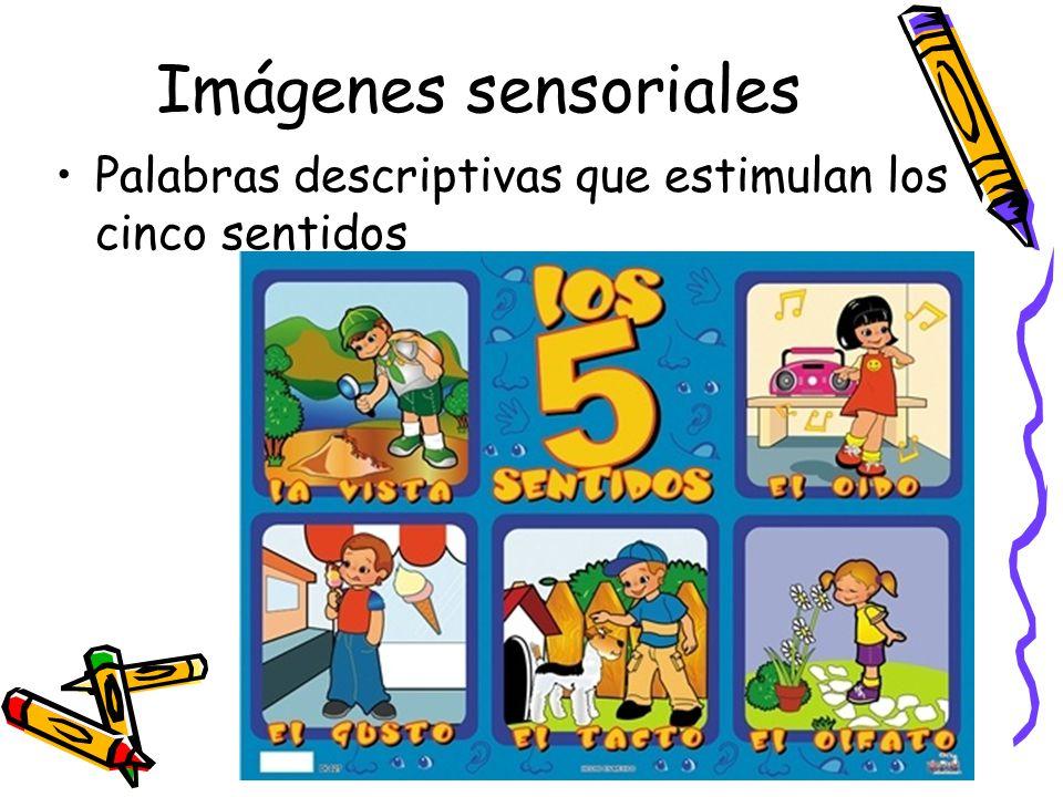Imágenes sensoriales Palabras descriptivas que estimulan los cinco sentidos