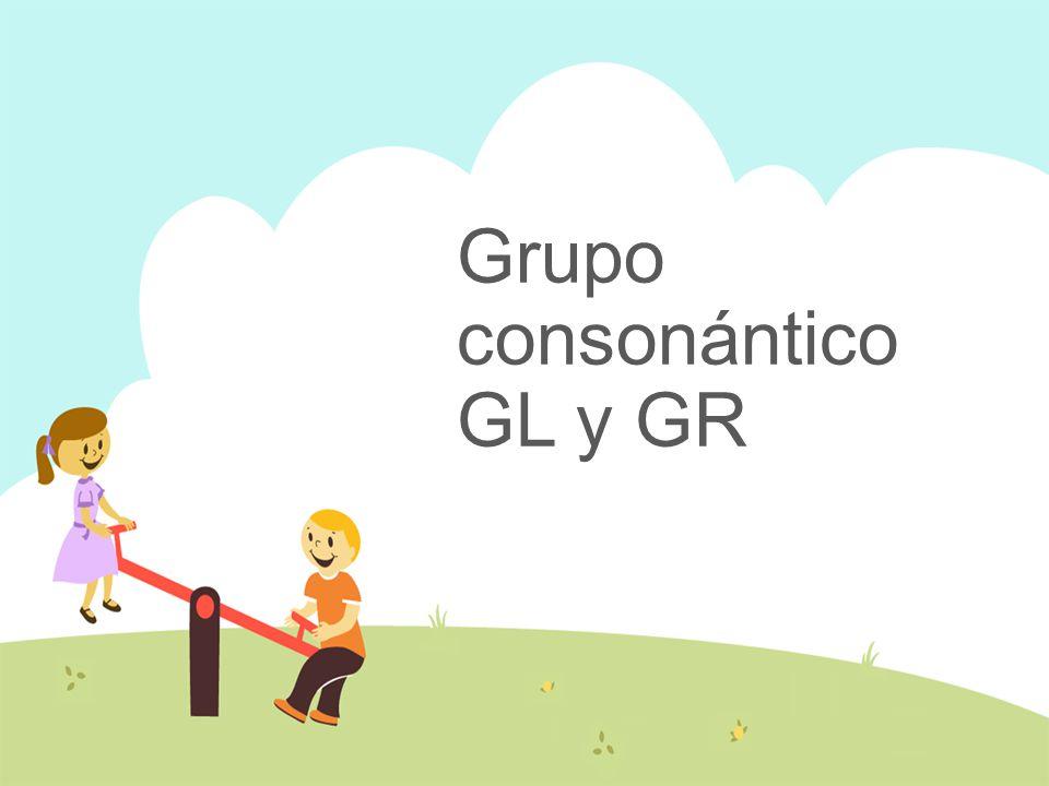 Grupo consonántico GL y GR