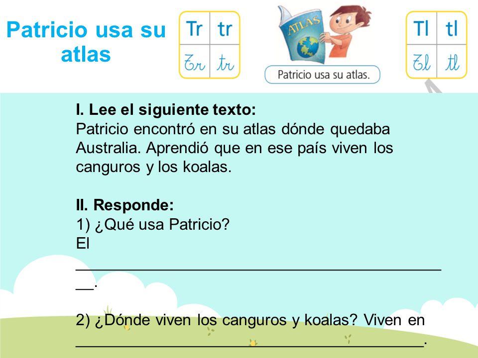 Patricio usa su atlas I. Lee el siguiente texto:
