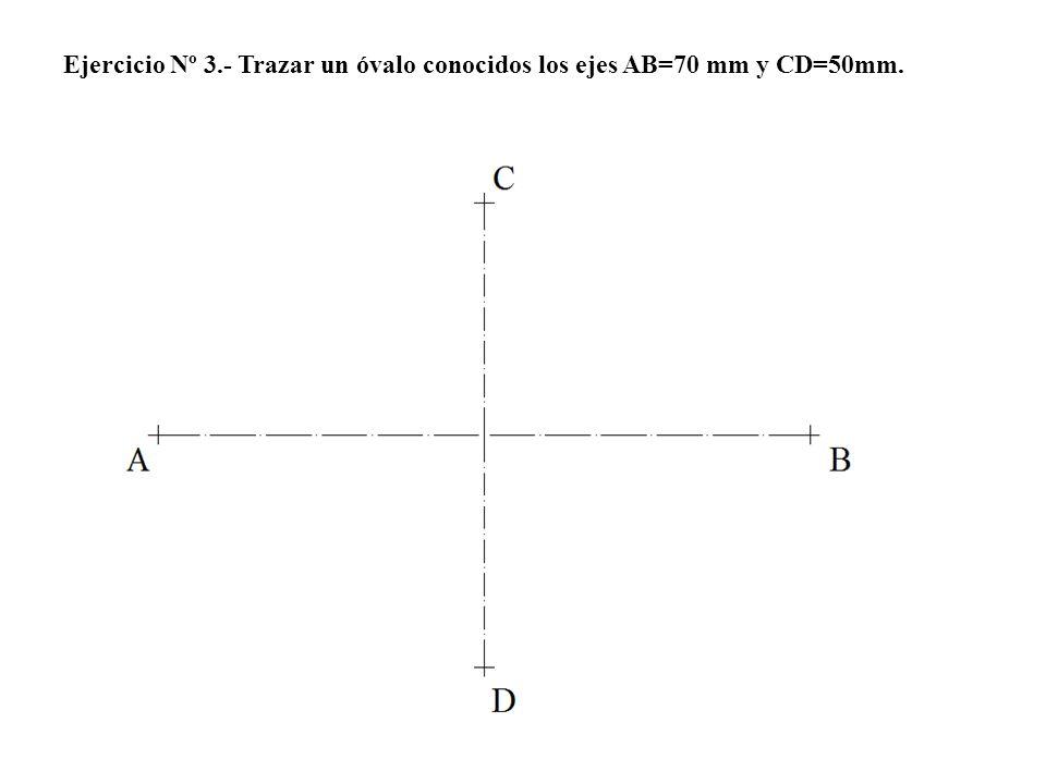 Ejercicio Nº 3.- Trazar un óvalo conocidos los ejes AB=70 mm y CD=50mm.