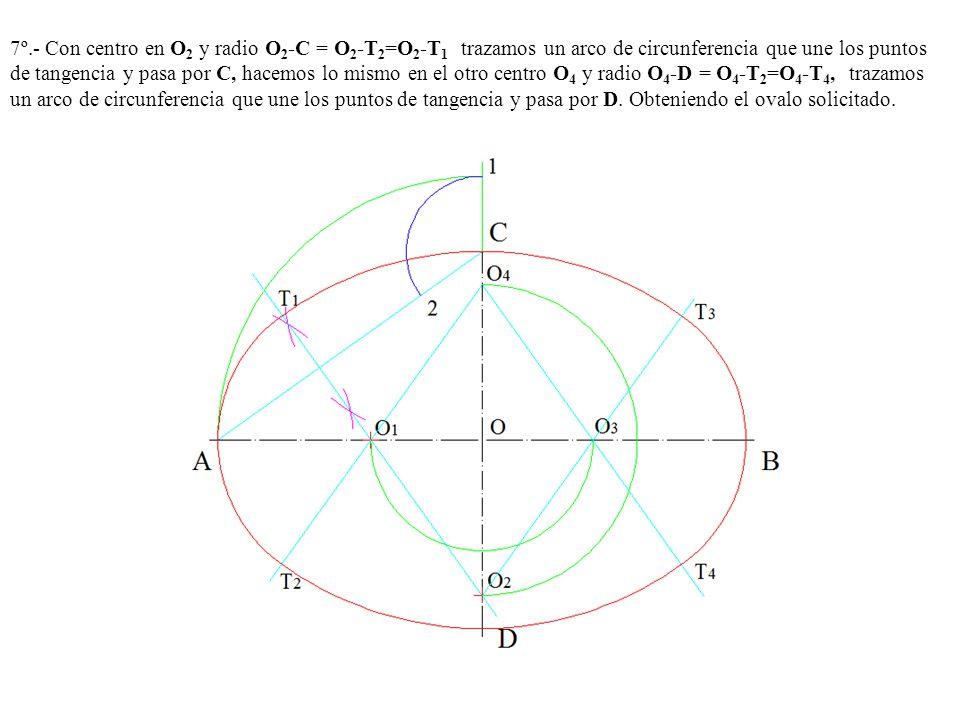7º.- Con centro en O2 y radio O2-C = O2-T2=O2-T1 trazamos un arco de circunferencia que une los puntos de tangencia y pasa por C, hacemos lo mismo en el otro centro O4 y radio O4-D = O4-T2=O4-T4, trazamos un arco de circunferencia que une los puntos de tangencia y pasa por D.