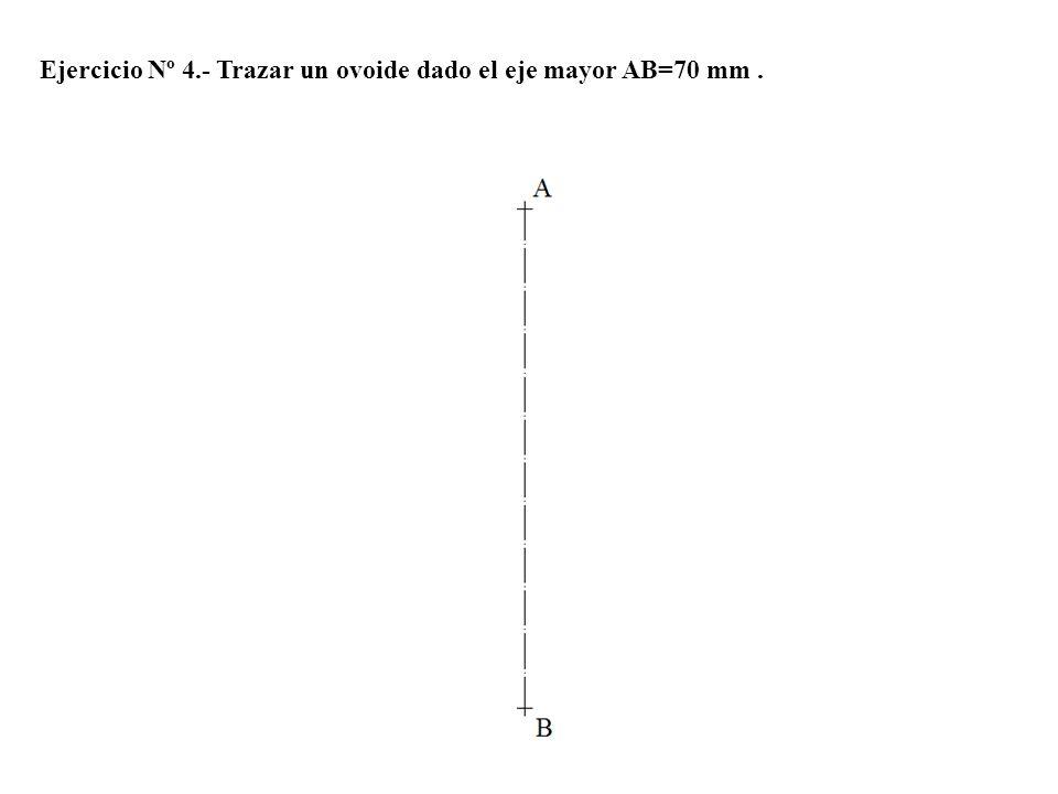 Ejercicio Nº 4.- Trazar un ovoide dado el eje mayor AB=70 mm .