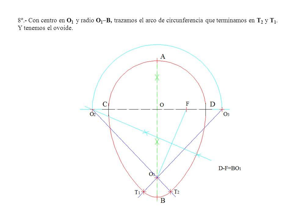 8º.- Con centro en O1 y radio O1–B, trazamos el arco de circunferencia que terminamos en T2 y T1.