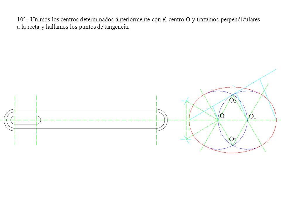 10º.- Unimos los centros determinados anteriormente con el centro O y trazamos perpendiculares a la recta y hallamos los puntos de tangencia.