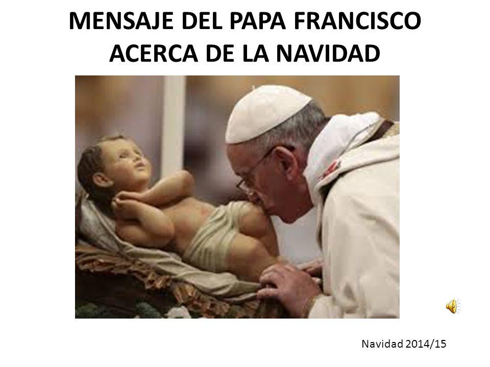 MENSAJE DEL PAPA FRANCISCO ACERCA DE LA NAVIDAD