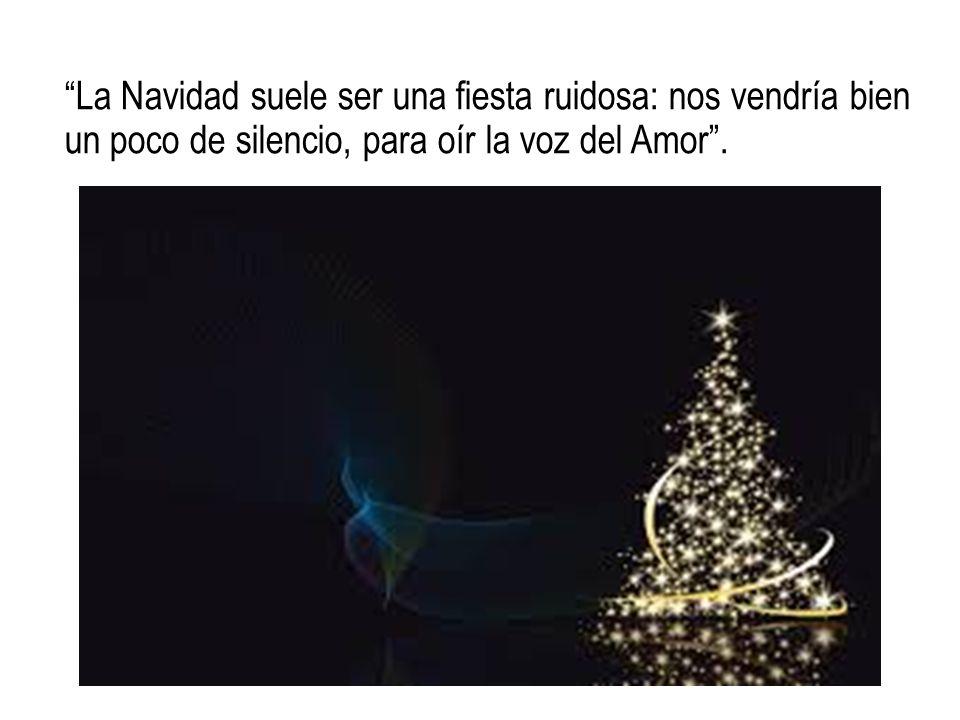 La Navidad suele ser una fiesta ruidosa: nos vendría bien un poco de silencio, para oír la voz del Amor .