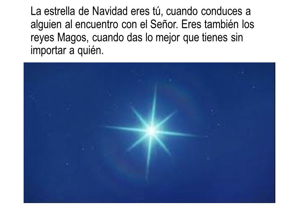 La estrella de Navidad eres tú, cuando conduces a alguien al encuentro con el Señor.