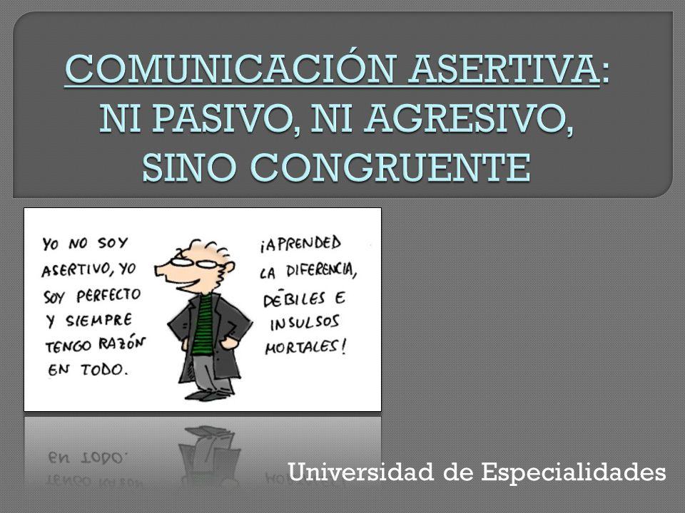 COMUNICACIÓN ASERTIVA: NI PASIVO, NI AGRESIVO, SINO CONGRUENTE