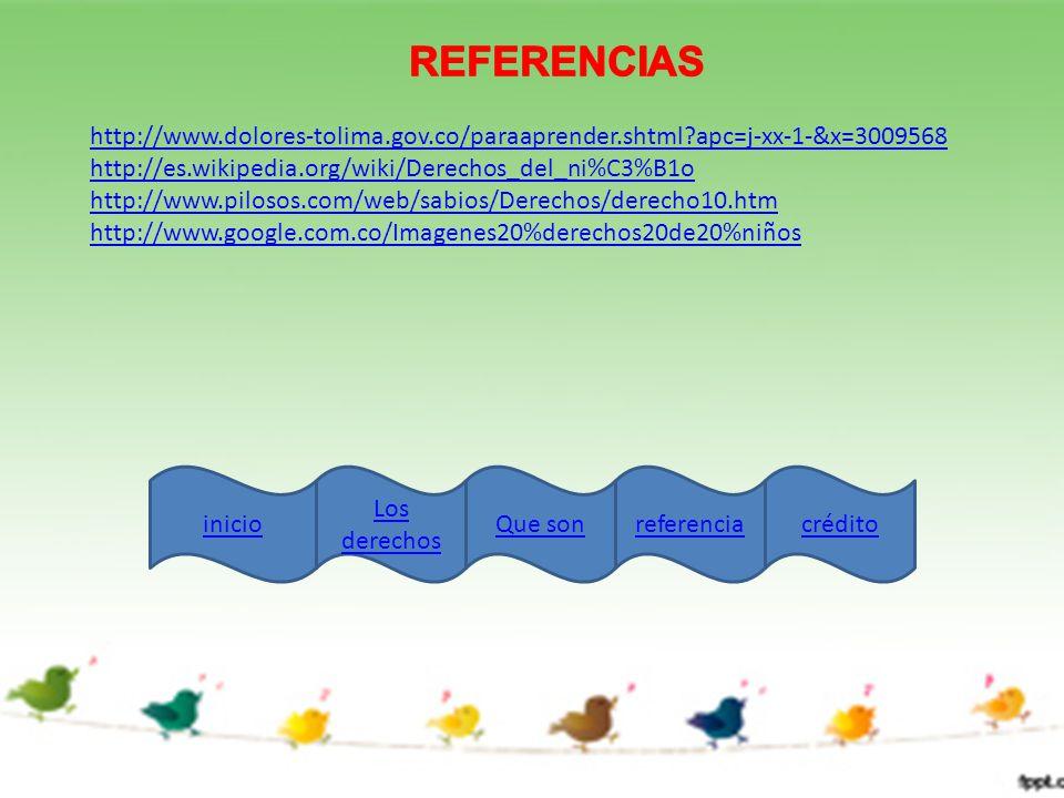 REFERENCIAS http://www.dolores-tolima.gov.co/paraaprender.shtml apc=j-xx-1-&x=3009568. http://es.wikipedia.org/wiki/Derechos_del_ni%C3%B1o.