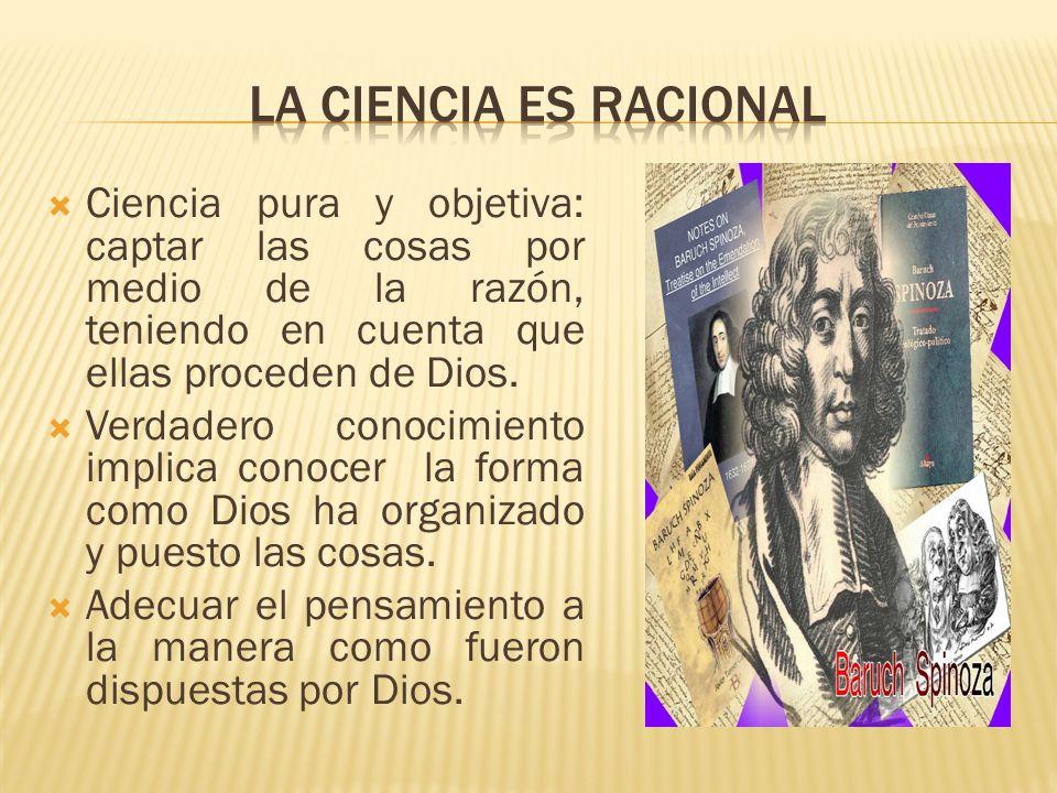 La ciencia es racional Ciencia pura y objetiva: captar las cosas por medio de la razón, teniendo en cuenta que ellas proceden de Dios.