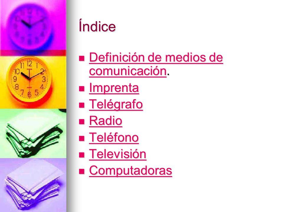 Índice Definición de medios de comunicación. Imprenta Telégrafo Radio