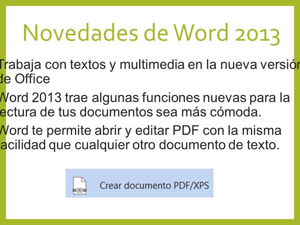 Novedades de Word 2013 Trabaja con textos y multimedia en la nueva versión de Office.