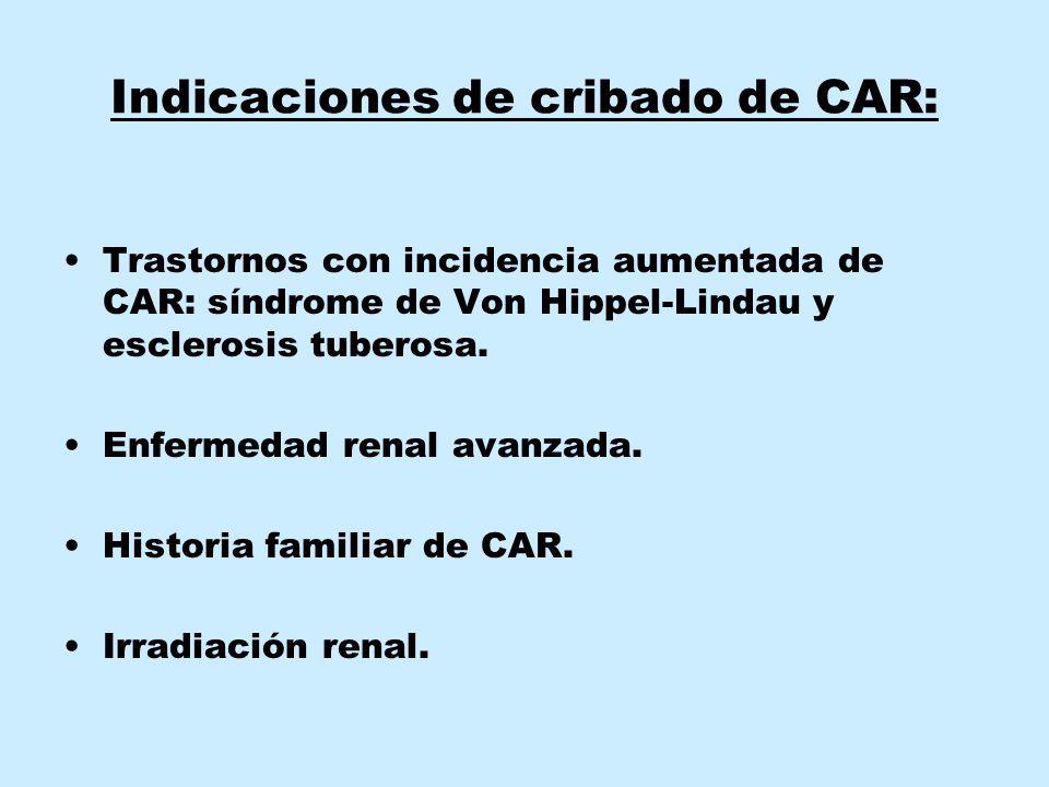 Indicaciones de cribado de CAR: