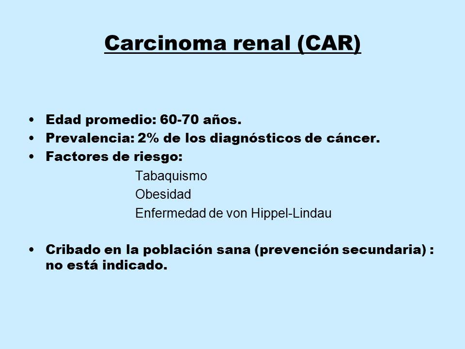 Carcinoma renal (CAR) Edad promedio: 60-70 años.