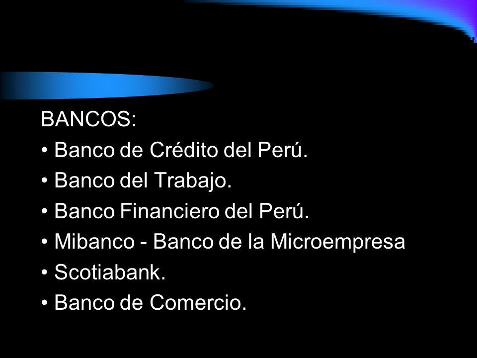 BANCOS: • Banco de Crédito del Perú. • Banco del Trabajo