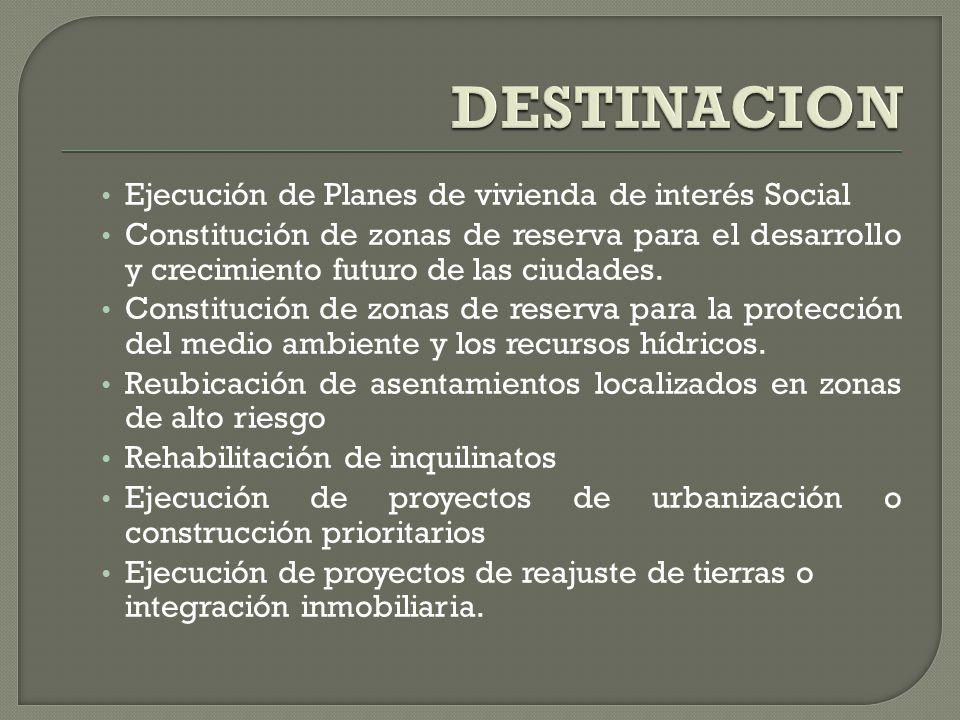 DESTINACION Ejecución de Planes de vivienda de interés Social