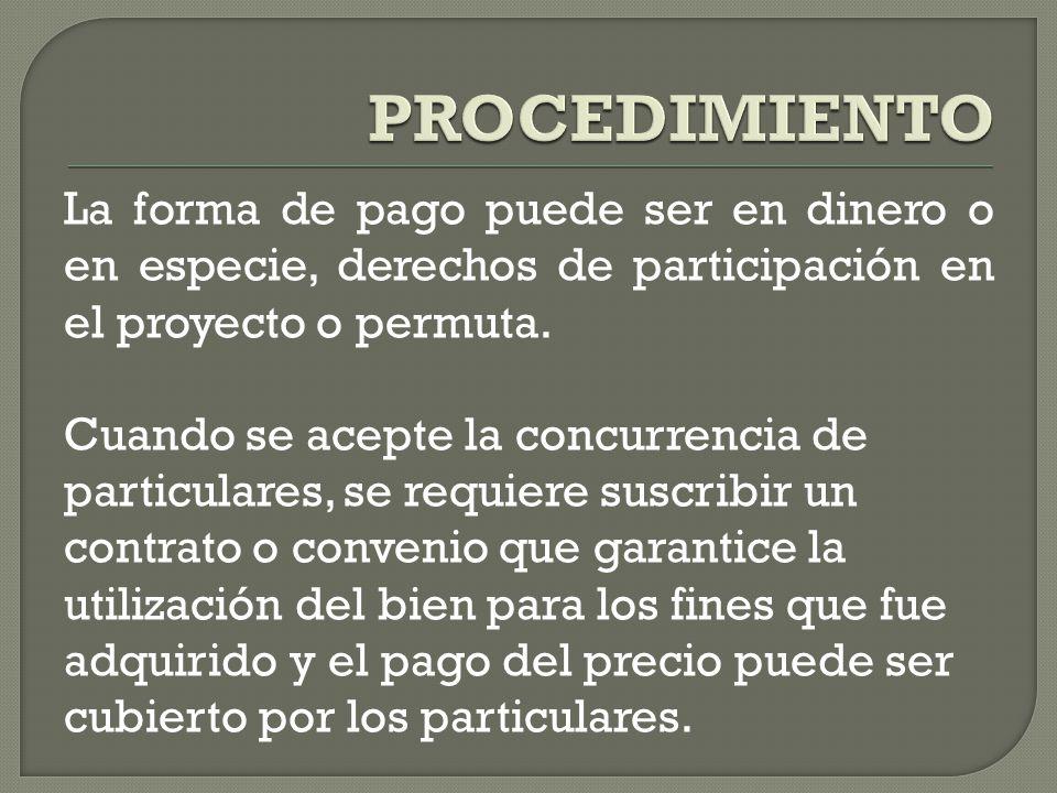 PROCEDIMIENTO La forma de pago puede ser en dinero o en especie, derechos de participación en el proyecto o permuta.