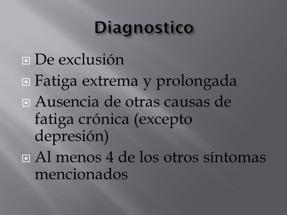 Diagnostico De exclusión Fatiga extrema y prolongada