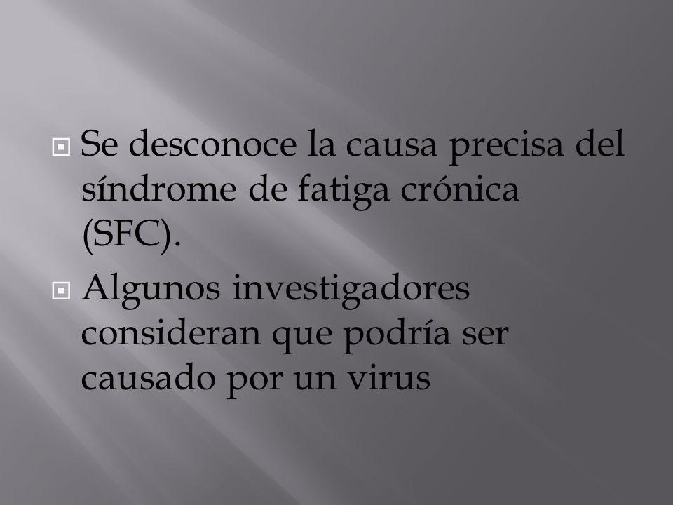 Se desconoce la causa precisa del síndrome de fatiga crónica (SFC).