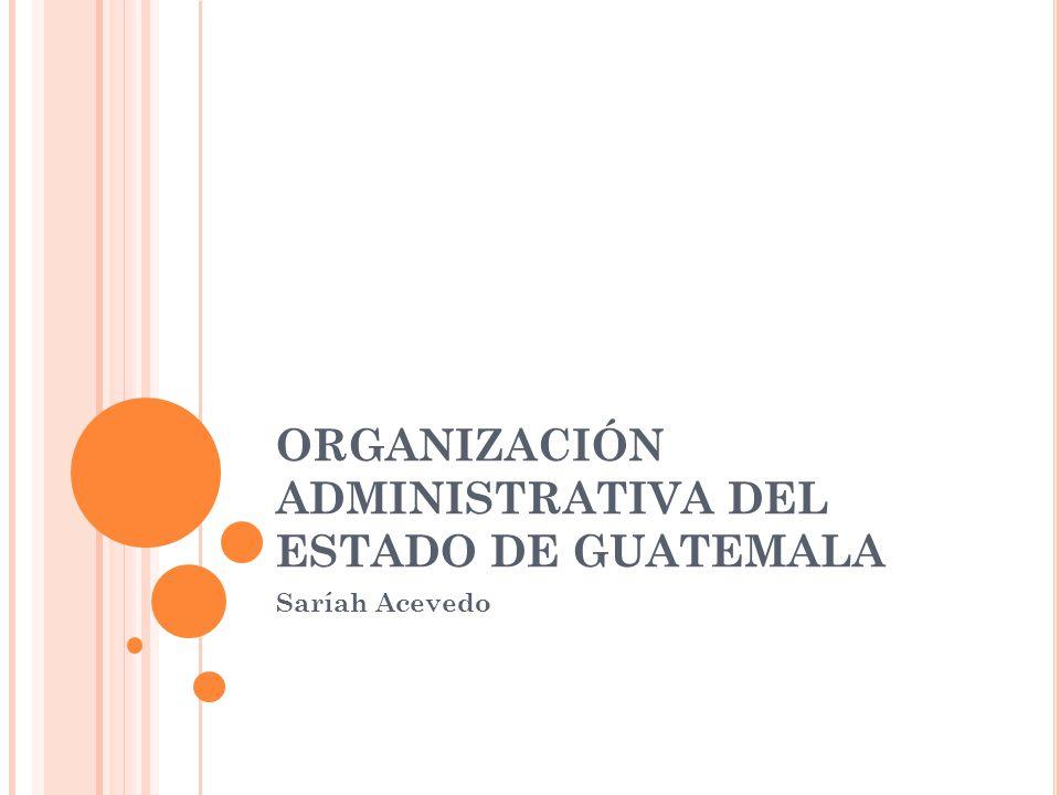 ORGANIZACIÓN ADMINISTRATIVA DEL ESTADO DE GUATEMALA