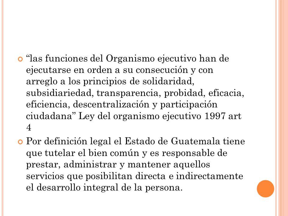 las funciones del Organismo ejecutivo han de ejecutarse en orden a su consecución y con arreglo a los principios de solidaridad, subsidiariedad, transparencia, probidad, eficacia, eficiencia, descentralización y participación ciudadana Ley del organismo ejecutivo 1997 art 4