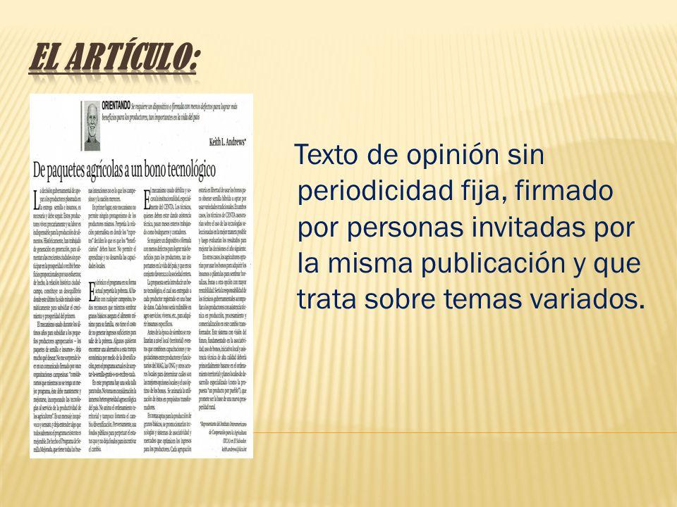 EL ARTÍCULO: Texto de opinión sin periodicidad fija, firmado por personas invitadas por la misma publicación y que trata sobre temas variados.