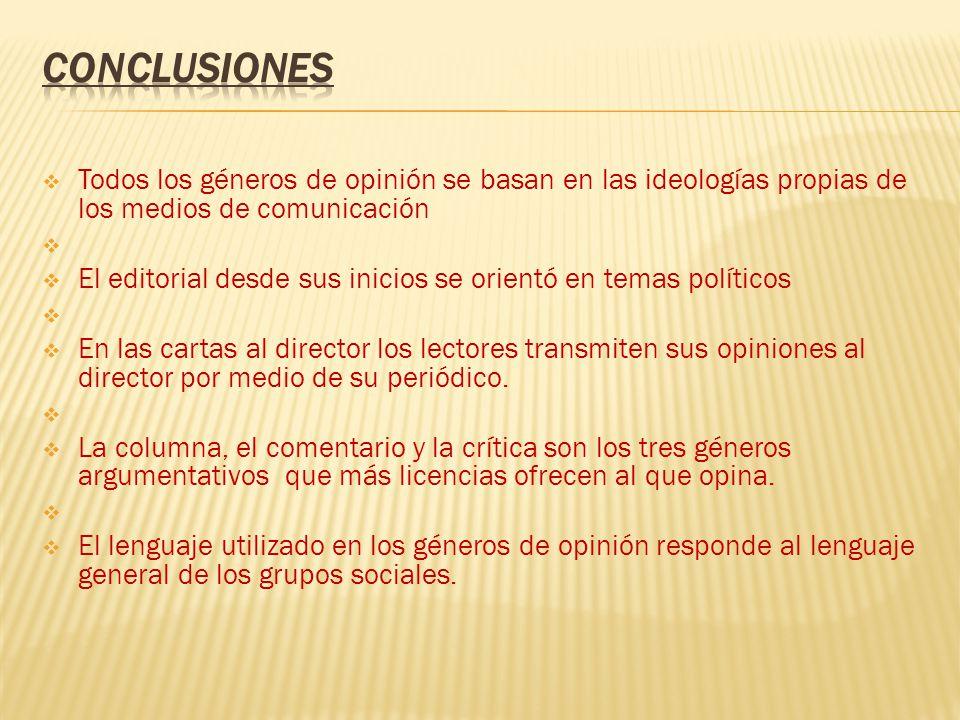 CONCLUSIONES Todos los géneros de opinión se basan en las ideologías propias de los medios de comunicación.