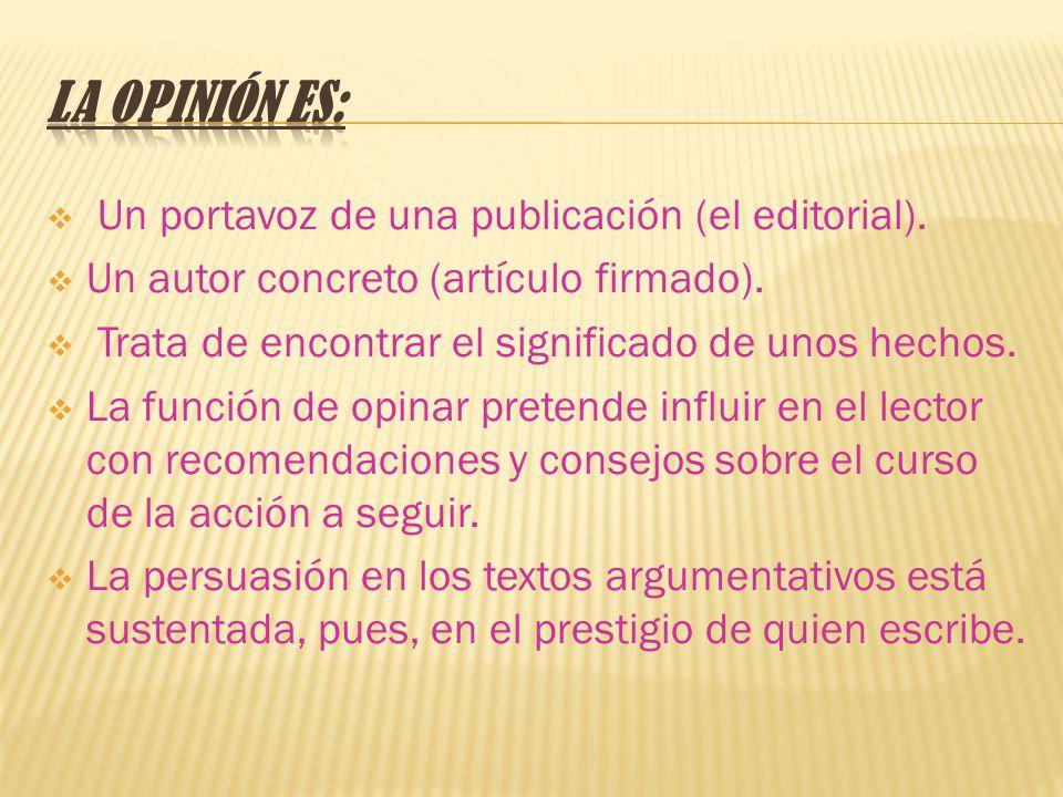 La opinión es: Un portavoz de una publicación (el editorial).