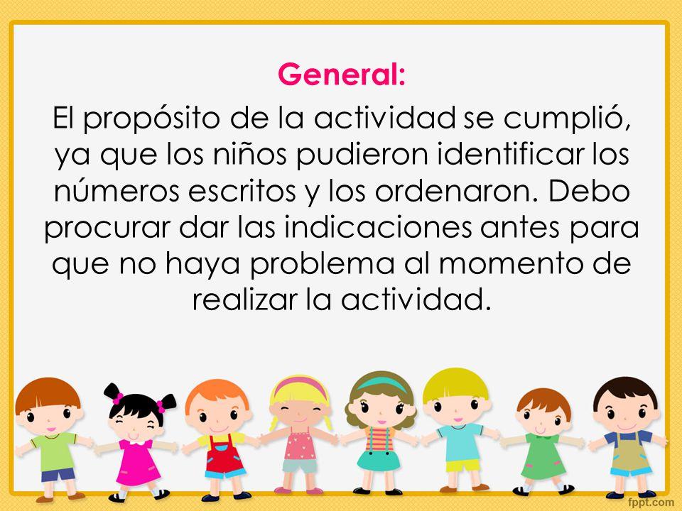 General: El propósito de la actividad se cumplió, ya que los niños pudieron identificar los números escritos y los ordenaron.